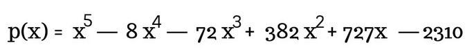 p(x) = x5- 8 x4- 72 x3+ 382 x2+ 727x - 2310